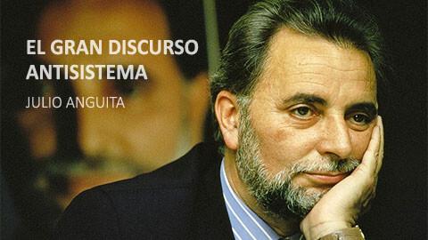 El gran discurso antisistema, Julio Anguita