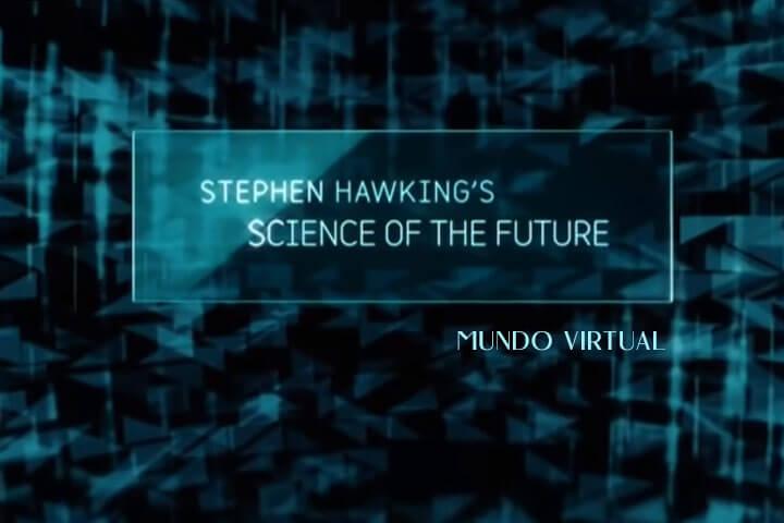 La ciencia del futuro con Stephen Hawking: El mundo virtual